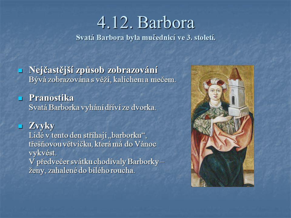 4.12. Barbora Svatá Barbora byla mučednicí ve 3. století.