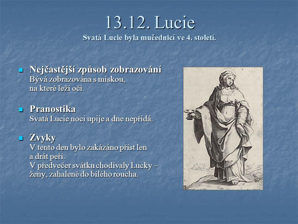 13.12. Lucie Svatá Lucie byla mučednicí ve 4. století.