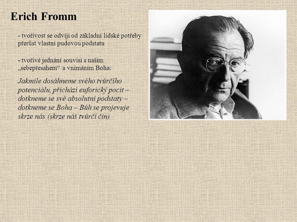 Erich Fromm tvořivost se odvíjí od základní lidské potřeby přerůst vlastní pudovou podstatu.