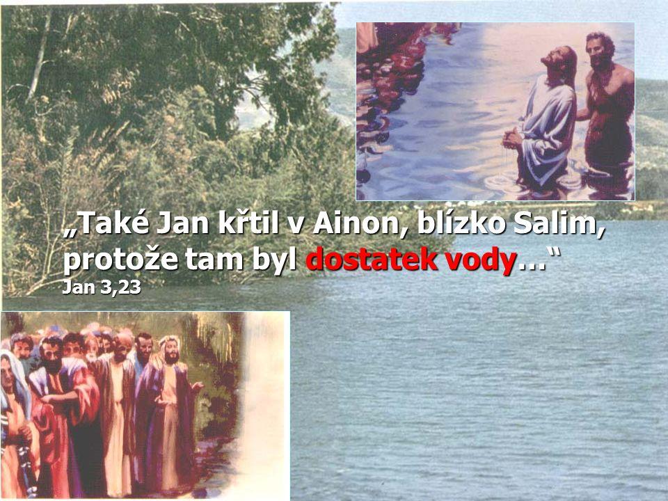 """""""Také Jan křtil v Ainon, blízko Salim, protože tam byl dostatek vody… Jan 3,23"""