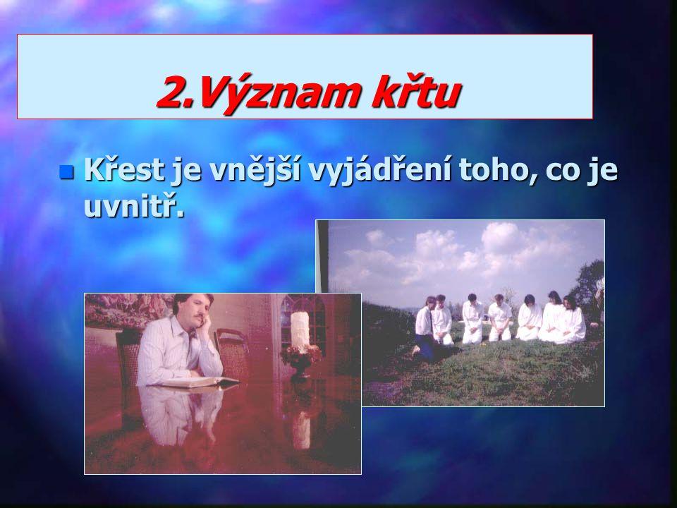 2.Význam křtu Křest je vnější vyjádření toho, co je uvnitř.