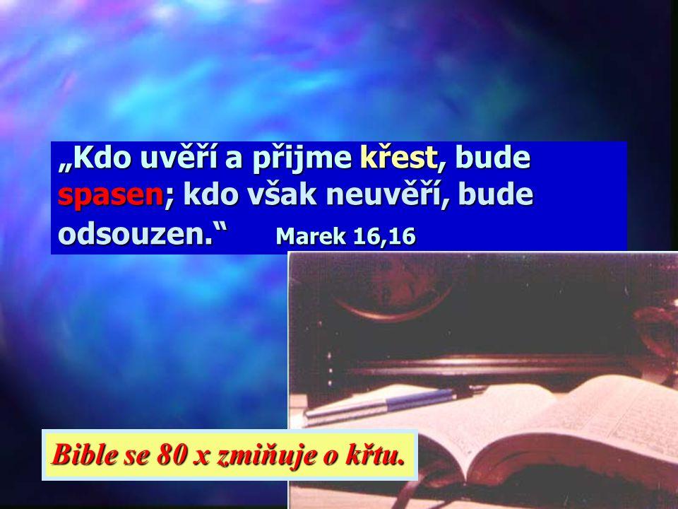 """""""Kdo uvěří a přijme křest, bude spasen; kdo však neuvěří, bude odsouzen. Marek 16,16"""