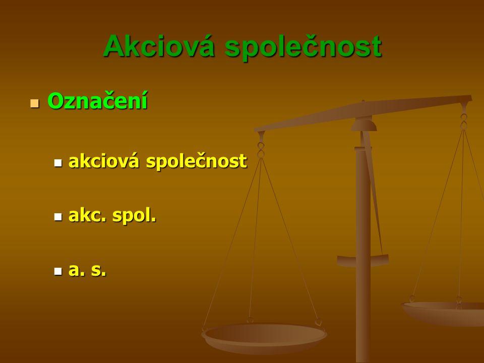 Akciová společnost Označení akciová společnost akc. spol. a. s.