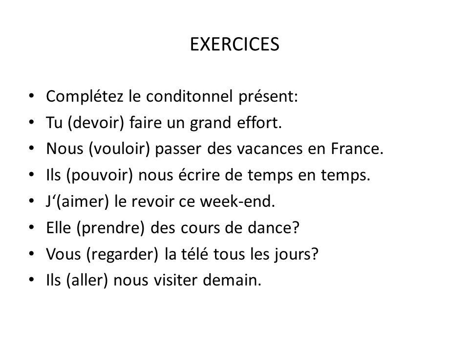 EXERCICES Complétez le conditonnel présent: