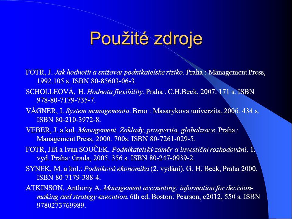 Použité zdroje FOTR, J. Jak hodnotit a snižovat podnikatelske riziko. Praha : Management Press, 1992.105 s. ISBN 80-85603-06-3.