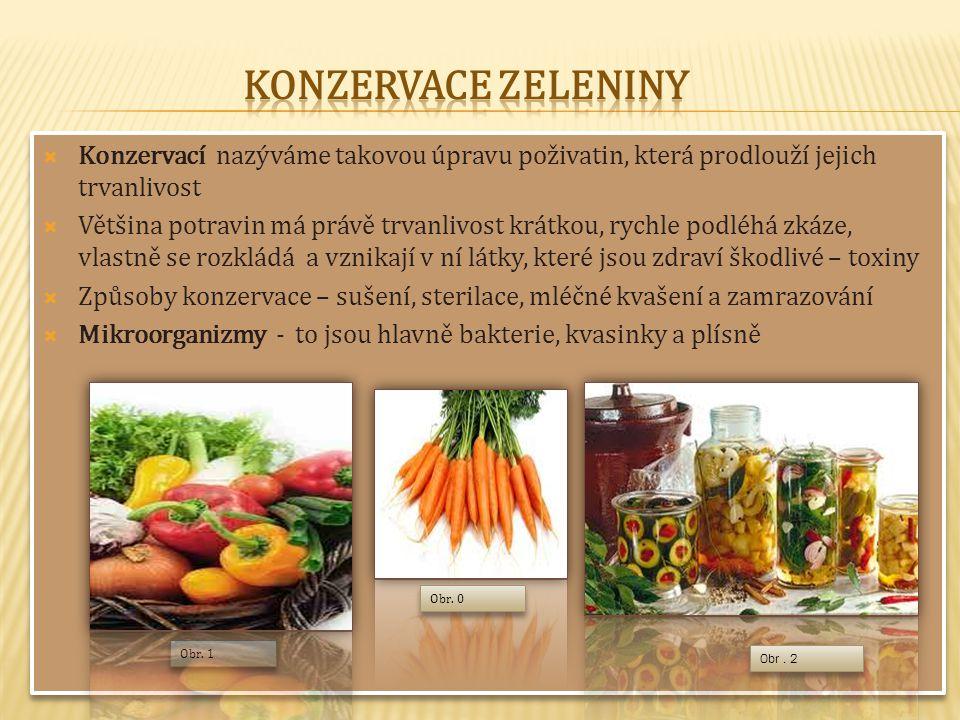 Konzervace zeleniny Konzervací nazýváme takovou úpravu poživatin, která prodlouží jejich trvanlivost.