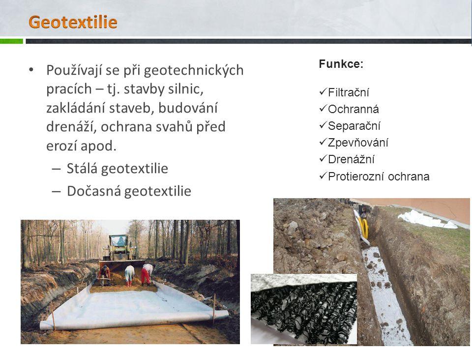 Geotextilie Funkce: Filtrační. Ochranná. Separační. Zpevňování. Drenážní. Protierozní ochrana.