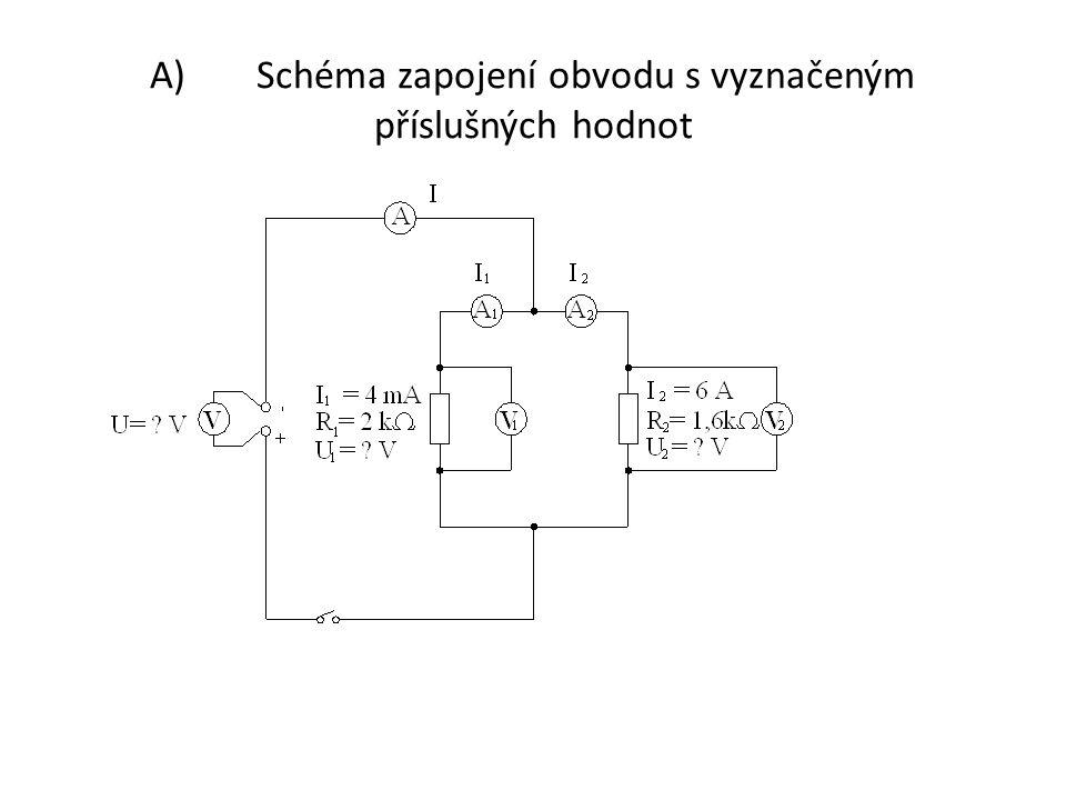 Řešení: A) Schéma zapojení obvodu s vyznačeným příslušných hodnot