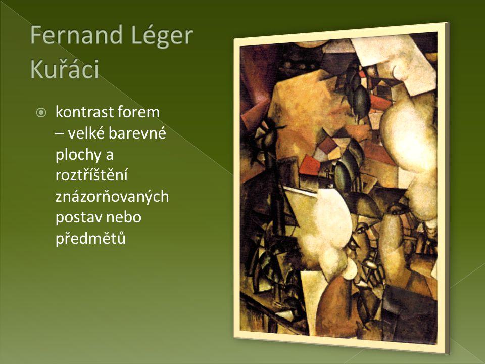 Fernand Léger Kuřáci kontrast forem – velké barevné plochy a roztříštění znázorňovaných postav nebo předmětů.