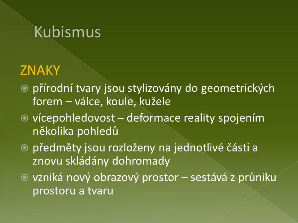 Kubismus ZNAKY. přírodní tvary jsou stylizovány do geometrických forem – válce, koule, kužele.