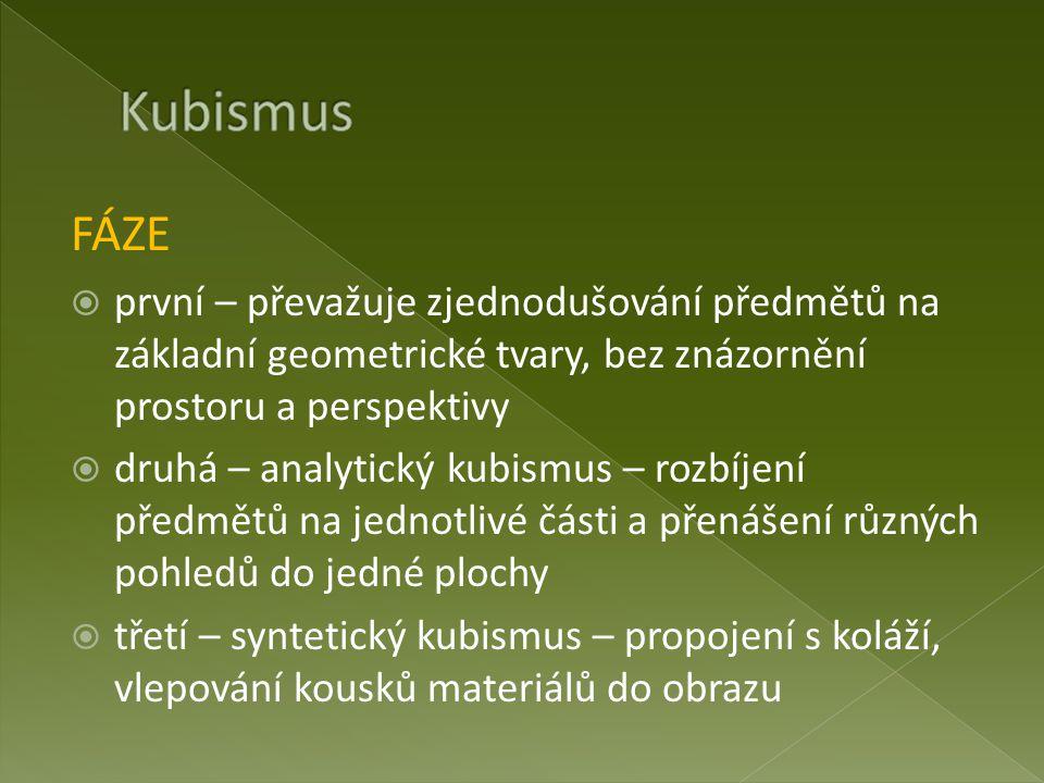 Kubismus FÁZE. první – převažuje zjednodušování předmětů na základní geometrické tvary, bez znázornění prostoru a perspektivy.