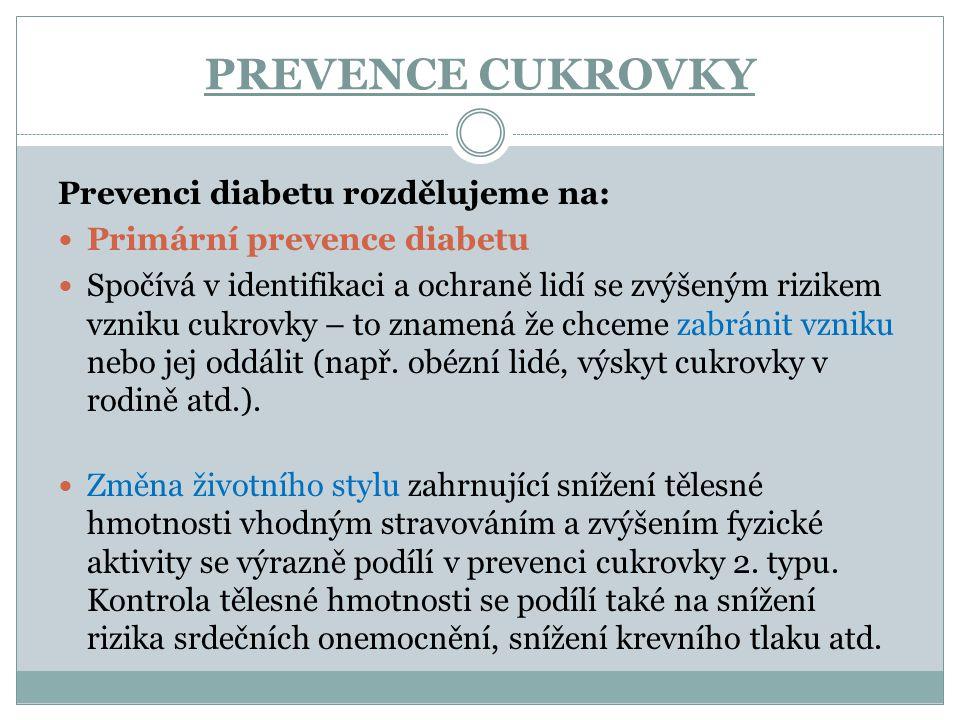 PREVENCE CUKROVKY Prevenci diabetu rozdělujeme na: