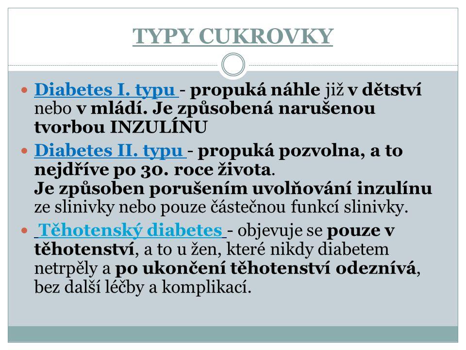 TYPY CUKROVKY Diabetes I. typu - propuká náhle již v dětství nebo v mládí. Je způsobená narušenou tvorbou INZULÍNU.