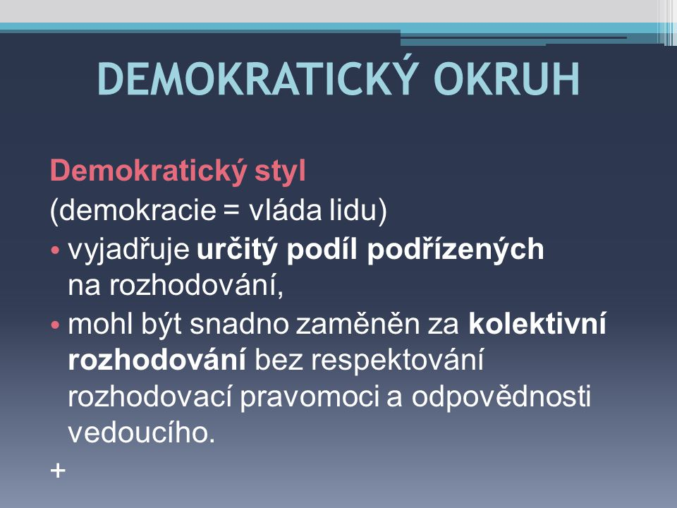 DEMOKRATICKÝ OKRUH Demokratický styl (demokracie = vláda lidu)