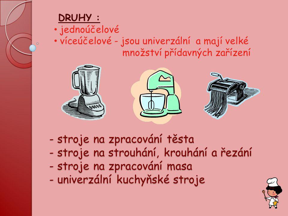 DRUHY : jednoúčelové. víceúčelové - jsou univerzální a mají velké. množství přídavných zařízení.