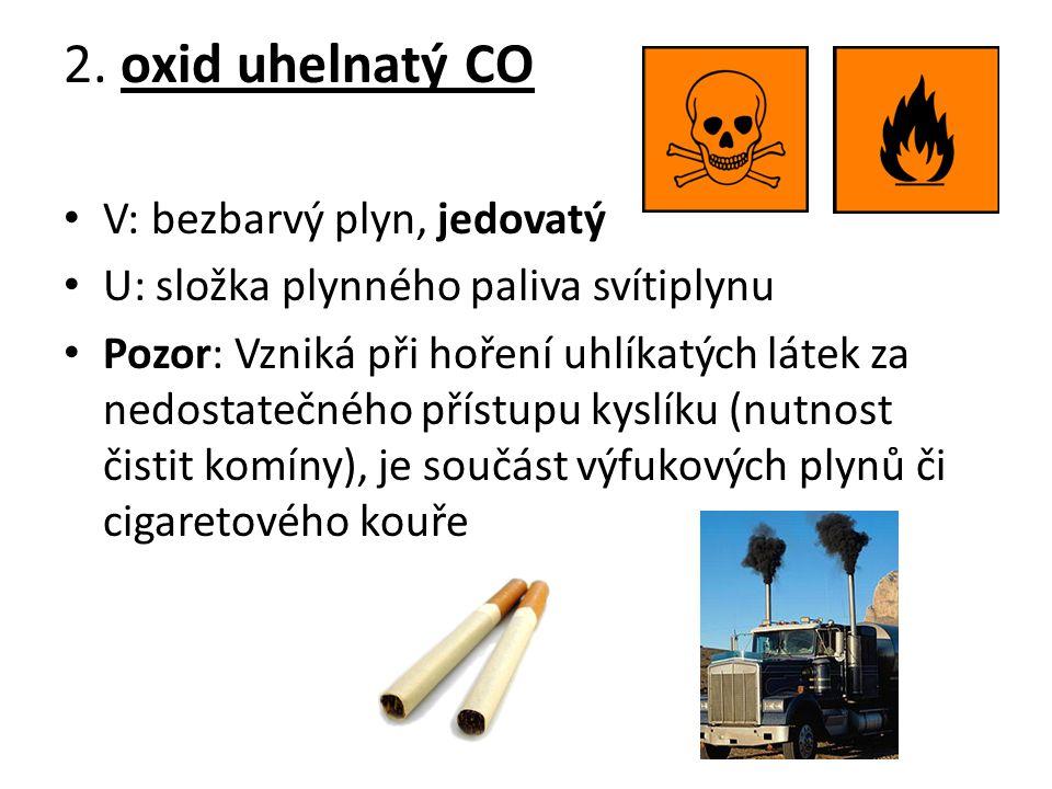 2. oxid uhelnatý CO V: bezbarvý plyn, jedovatý