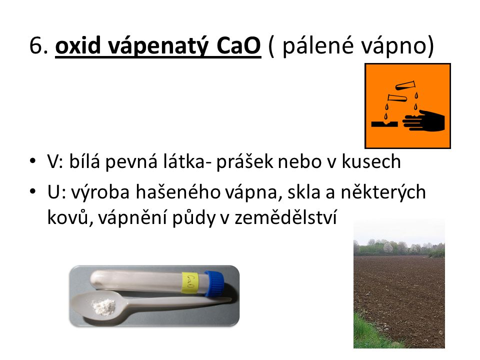6. oxid vápenatý CaO ( pálené vápno)