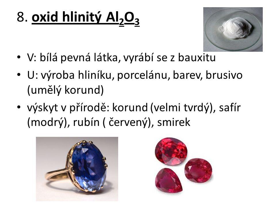 8. oxid hlinitý Al2O3 V: bílá pevná látka, vyrábí se z bauxitu