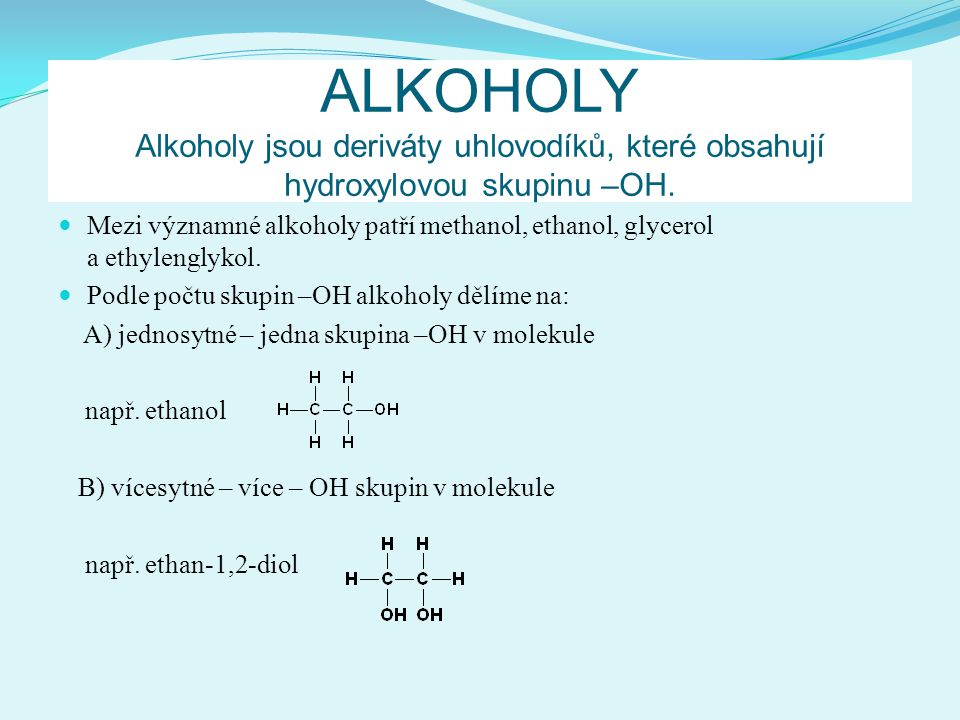 ALKOHOLY Alkoholy jsou deriváty uhlovodíků, které obsahují hydroxylovou skupinu –OH.