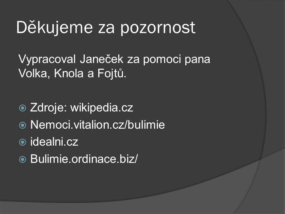 Děkujeme za pozornost Vypracoval Janeček za pomoci pana Volka, Knola a Fojtů. Zdroje: wikipedia.cz.