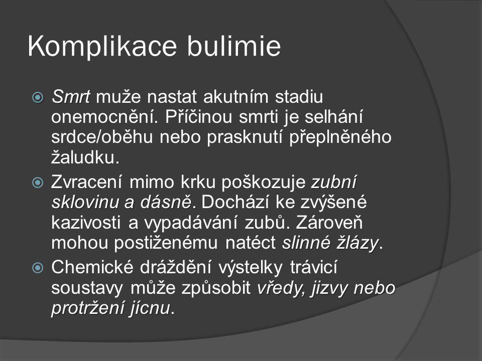 Komplikace bulimie Smrt muže nastat akutním stadiu onemocnění. Příčinou smrti je selhání srdce/oběhu nebo prasknutí přeplněného žaludku.