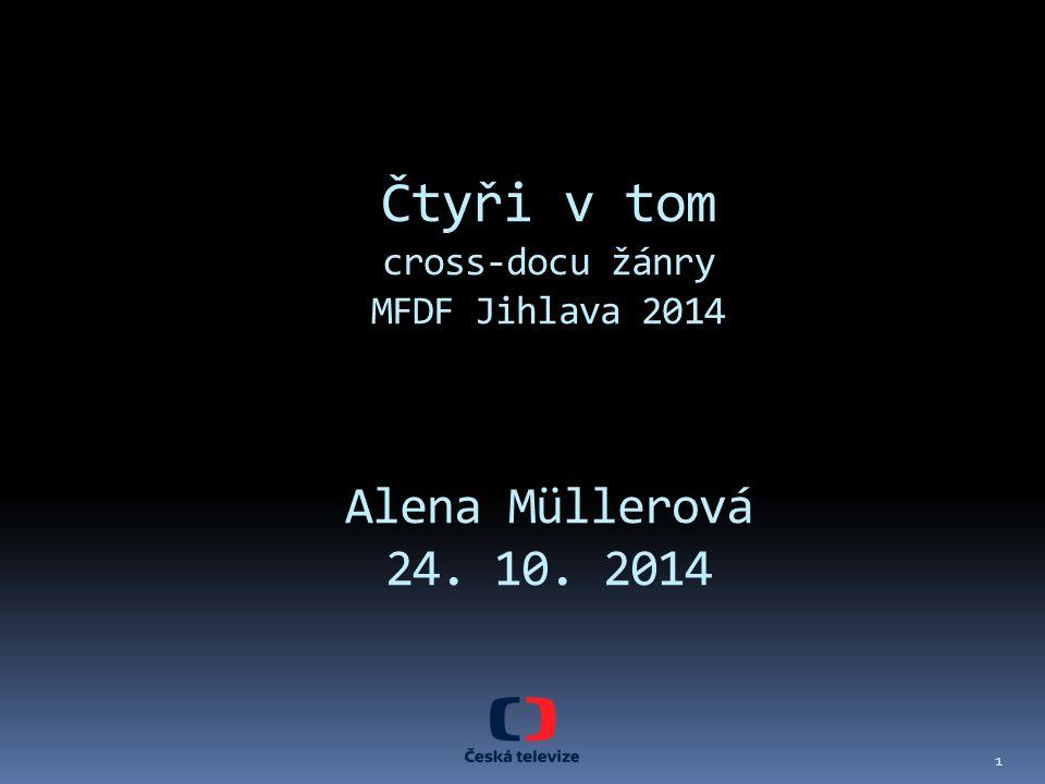 Čtyři v tom cross-docu žánry MFDF Jihlava 2014 Alena Müllerová 24. 10