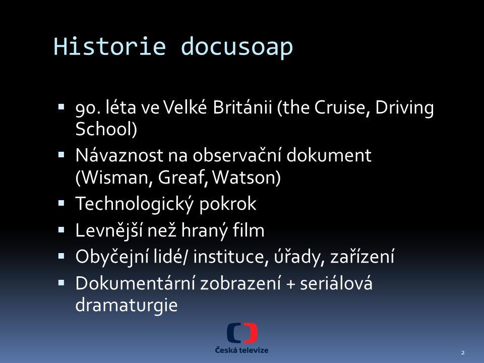 Historie docusoap 90. léta ve Velké Británii (the Cruise, Driving School) Návaznost na observační dokument (Wisman, Greaf, Watson)