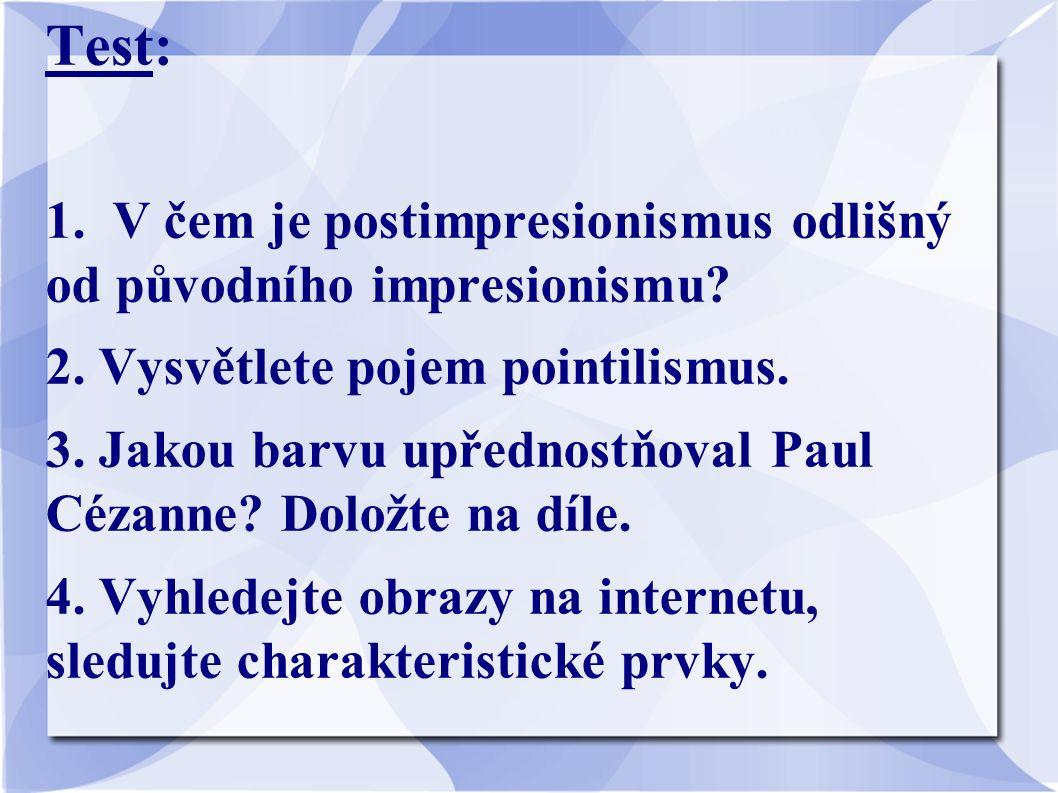 Test: 1. V čem je postimpresionismus odlišný od původního impresionismu 2. Vysvětlete pojem pointilismus.
