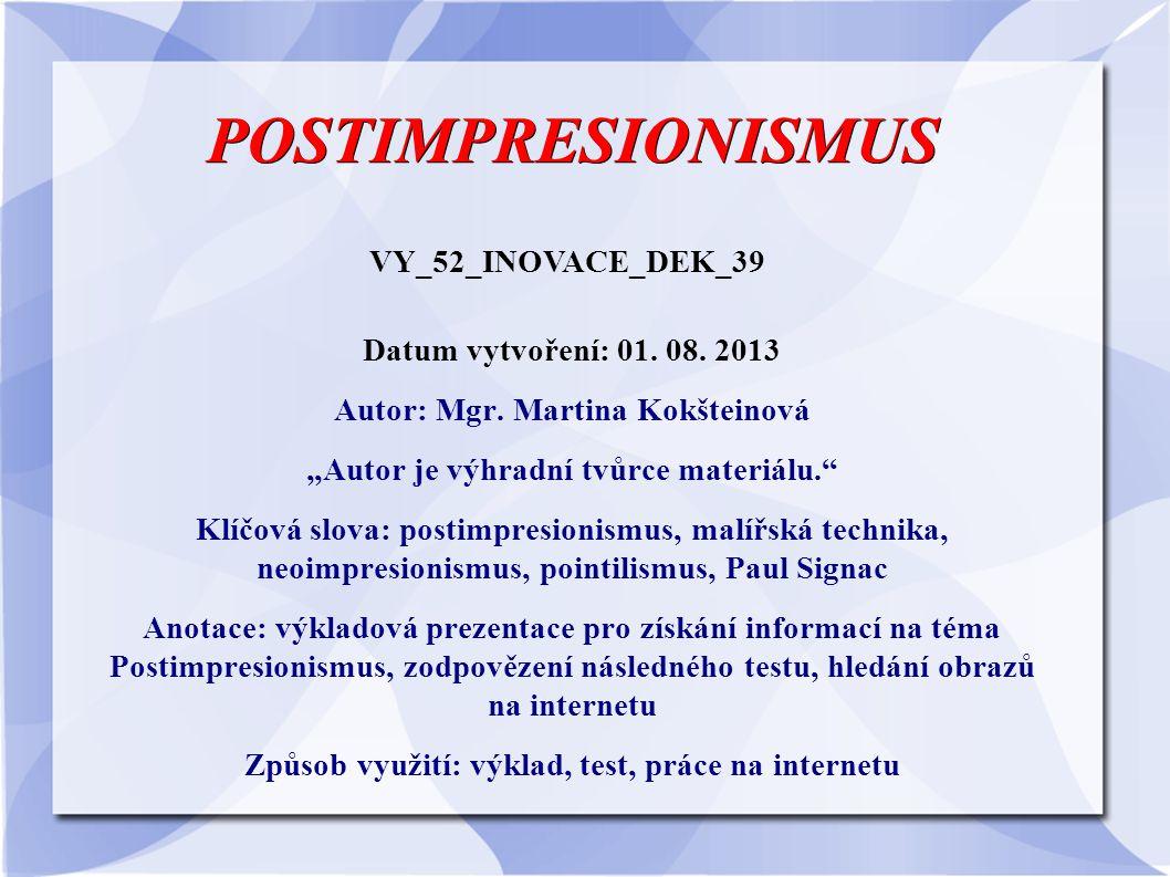 POSTIMPRESIONISMUS VY_52_INOVACE_DEK_39 Datum vytvoření: 01. 08. 2013