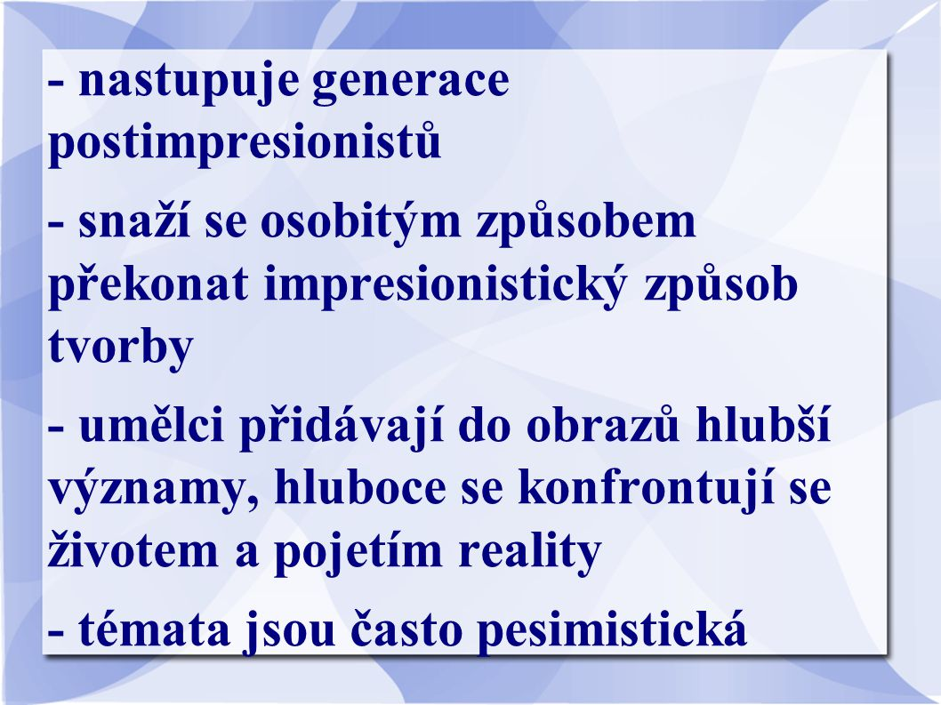 - nastupuje generace postimpresionistů