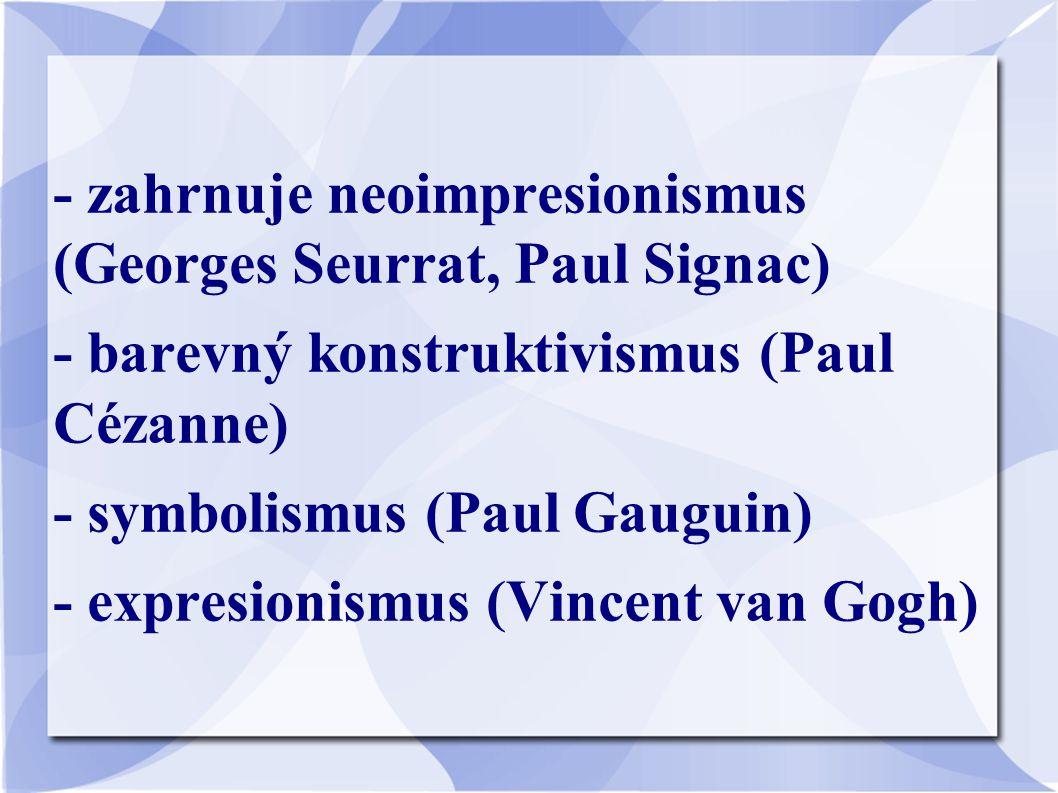 - zahrnuje neoimpresionismus (Georges Seurrat, Paul Signac)