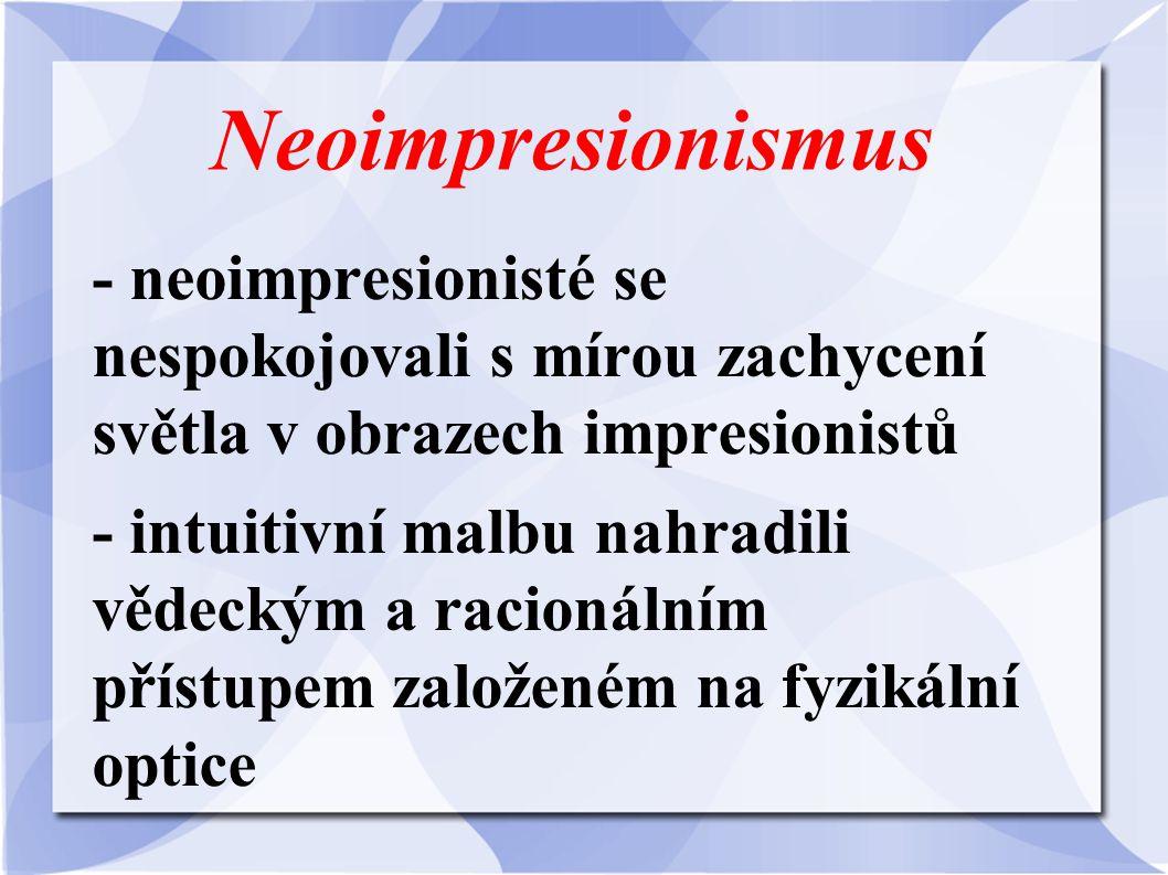 Neoimpresionismus - neoimpresionisté se nespokojovali s mírou zachycení světla v obrazech impresionistů.