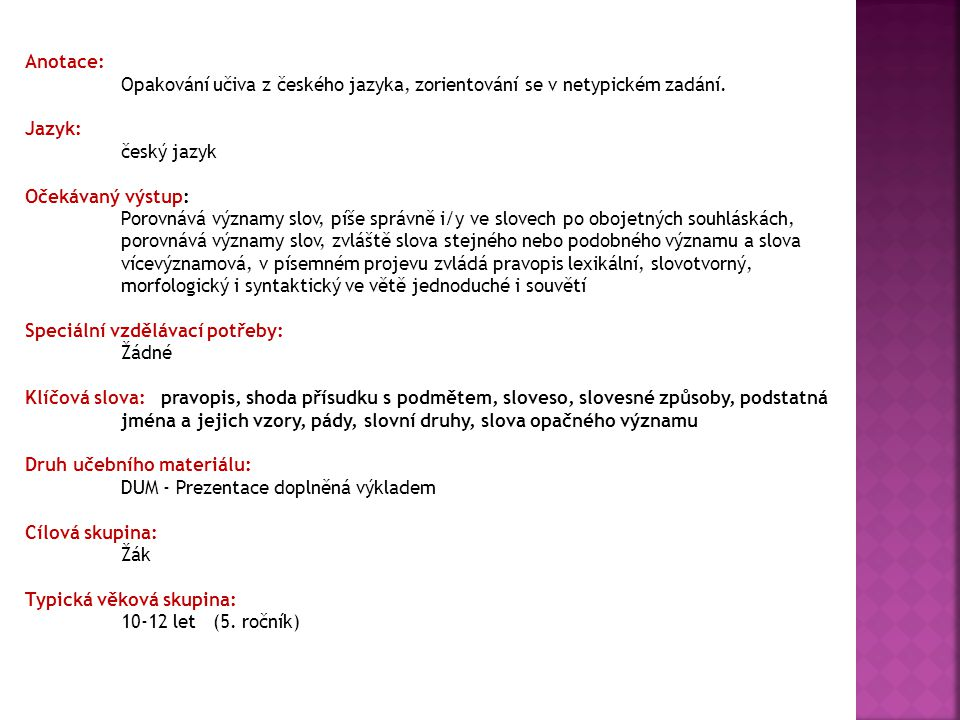 Anotace: Opakování učiva z českého jazyka, zorientování se v netypickém zadání. Jazyk: český jazyk Očekávaný výstup: