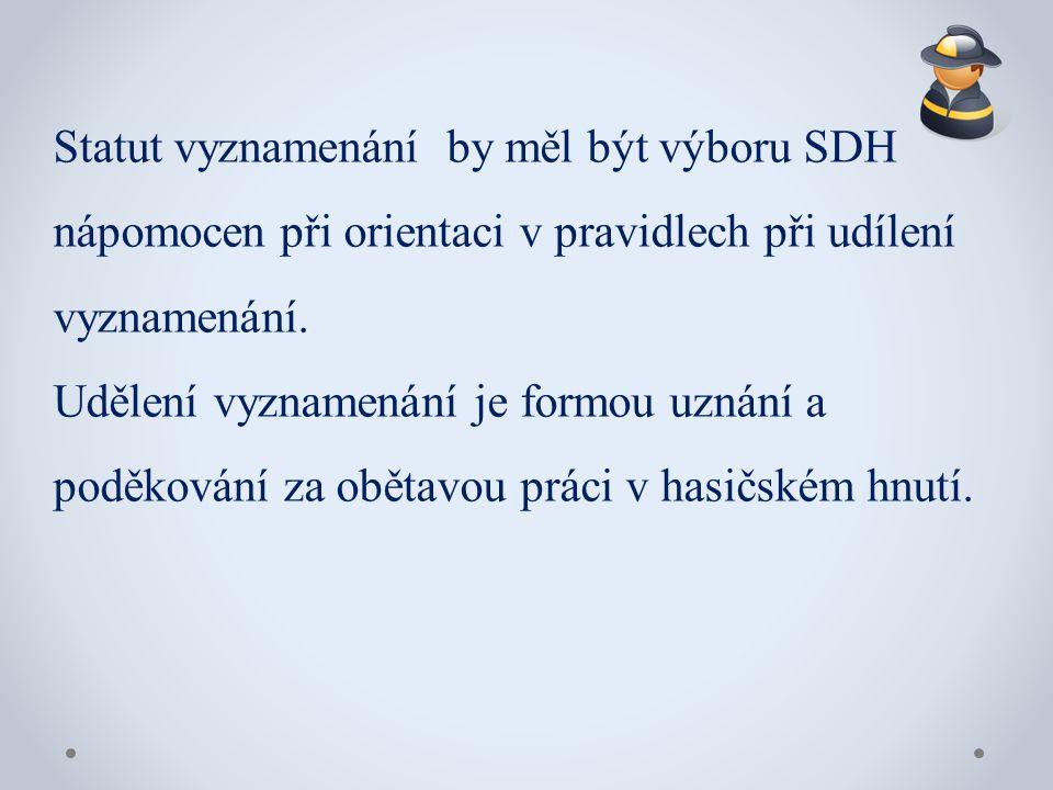 Statut vyznamenání by měl být výboru SDH nápomocen při orientaci v pravidlech při udílení vyznamenání.
