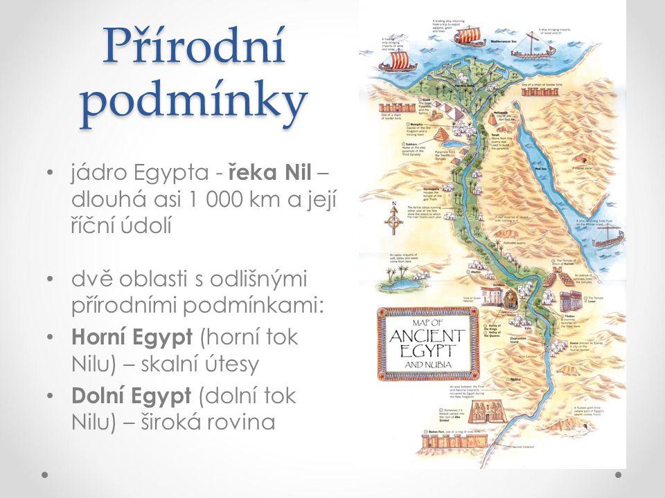 Přírodní podmínky jádro Egypta - řeka Nil – dlouhá asi 1 000 km a její říční údolí. dvě oblasti s odlišnými přírodními podmínkami: