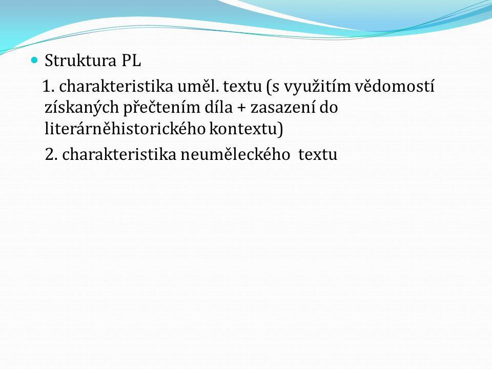 Struktura PL 1. charakteristika uměl. textu (s využitím vědomostí získaných přečtením díla + zasazení do literárněhistorického kontextu)