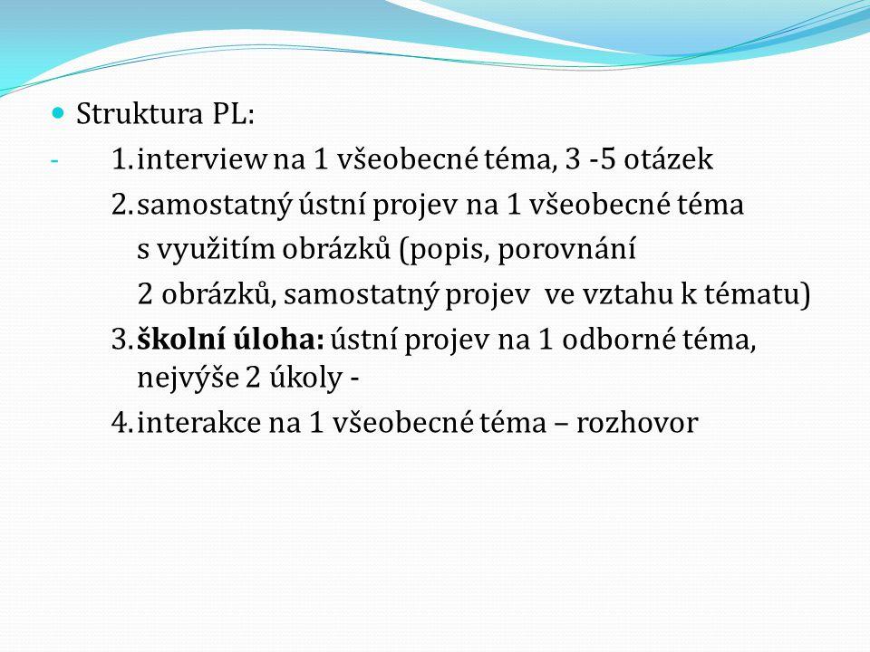 Struktura PL: 1. interview na 1 všeobecné téma, 3 -5 otázek. 2. samostatný ústní projev na 1 všeobecné téma.