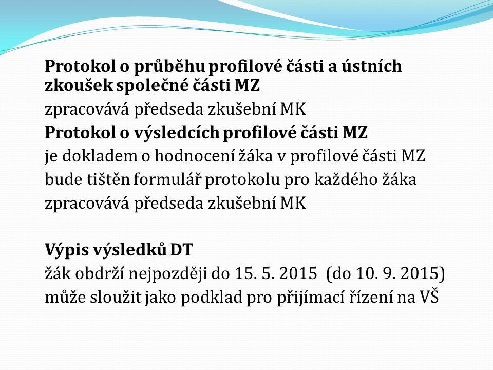 Protokol o průběhu profilové části a ústních zkoušek společné části MZ zpracovává předseda zkušební MK Protokol o výsledcích profilové části MZ je dokladem o hodnocení žáka v profilové části MZ bude tištěn formulář protokolu pro každého žáka Výpis výsledků DT žák obdrží nejpozději do 15.