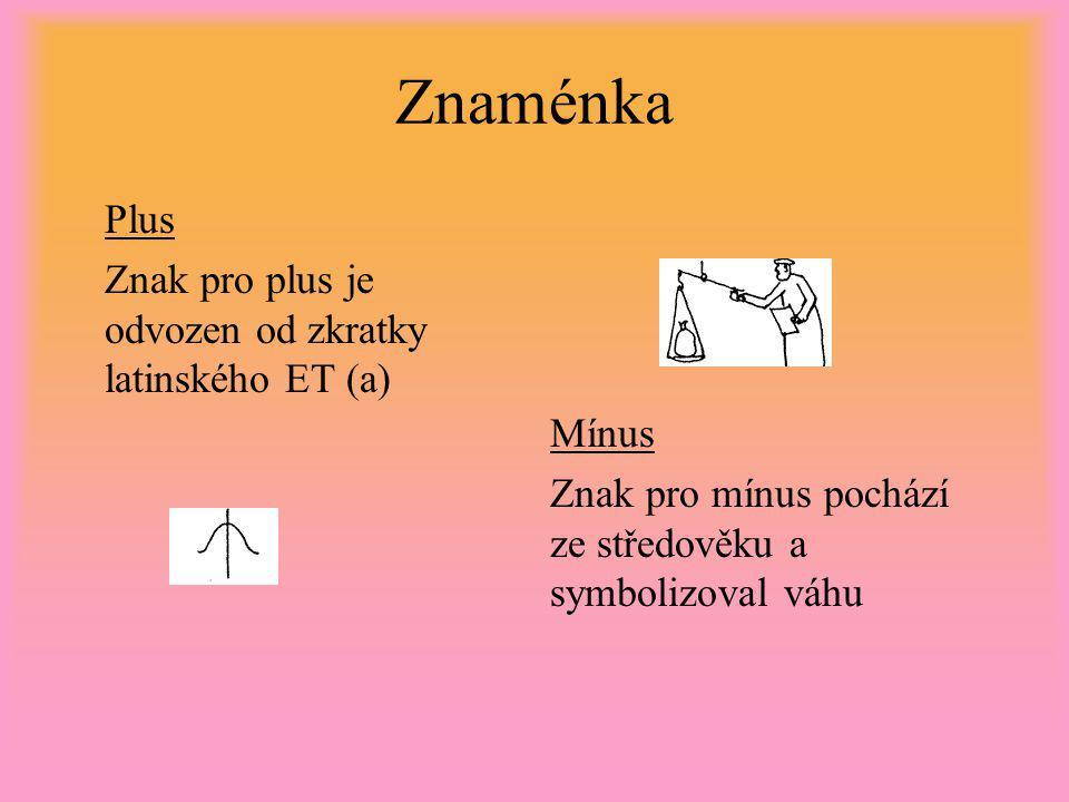 Znaménka Plus Znak pro plus je odvozen od zkratky latinského ET (a)