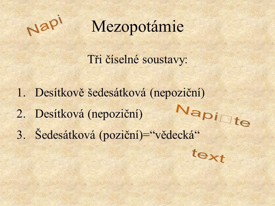 Mezopotámie Napi Napište text Tři číselné soustavy: