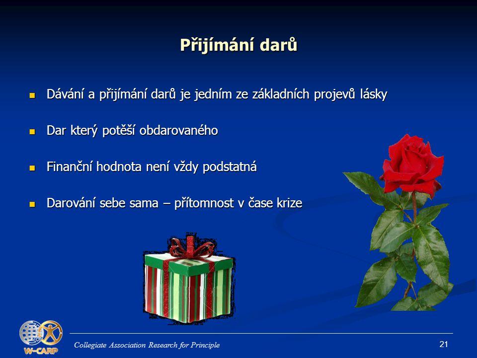 Přijímání darů Dávání a přijímání darů je jedním ze základních projevů lásky. Dar který potěší obdarovaného.
