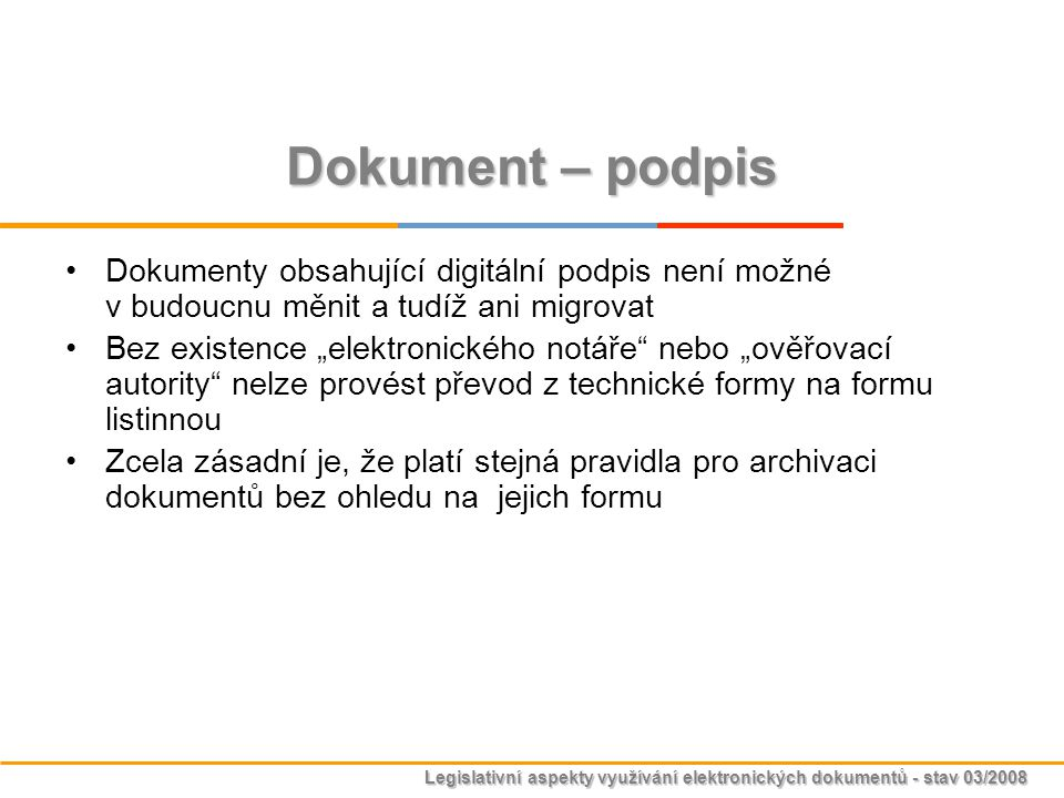 Dokument – podpis Dokumenty obsahující digitální podpis není možné v budoucnu měnit a tudíž ani migrovat.