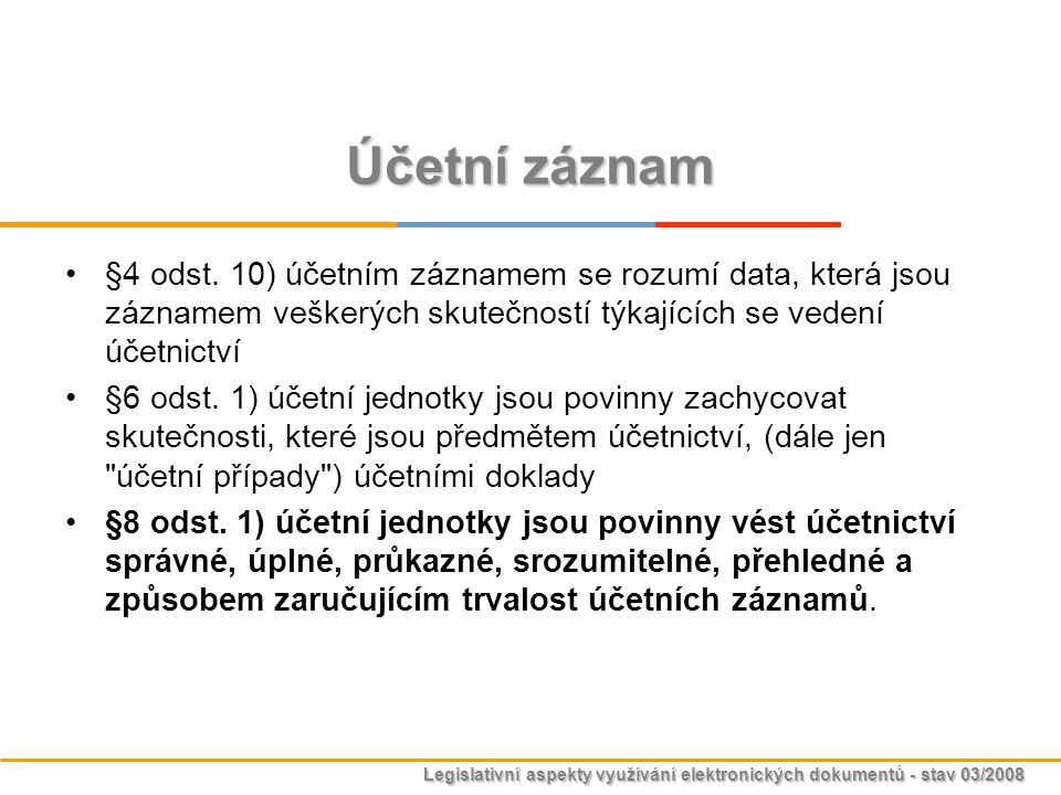 Účetní záznam §4 odst. 10) účetním záznamem se rozumí data, která jsou záznamem veškerých skutečností týkajících se vedení účetnictví.