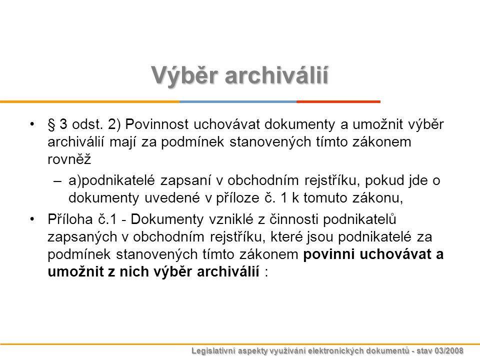 Výběr archiválií § 3 odst. 2) Povinnost uchovávat dokumenty a umožnit výběr archiválií mají za podmínek stanovených tímto zákonem rovněž.