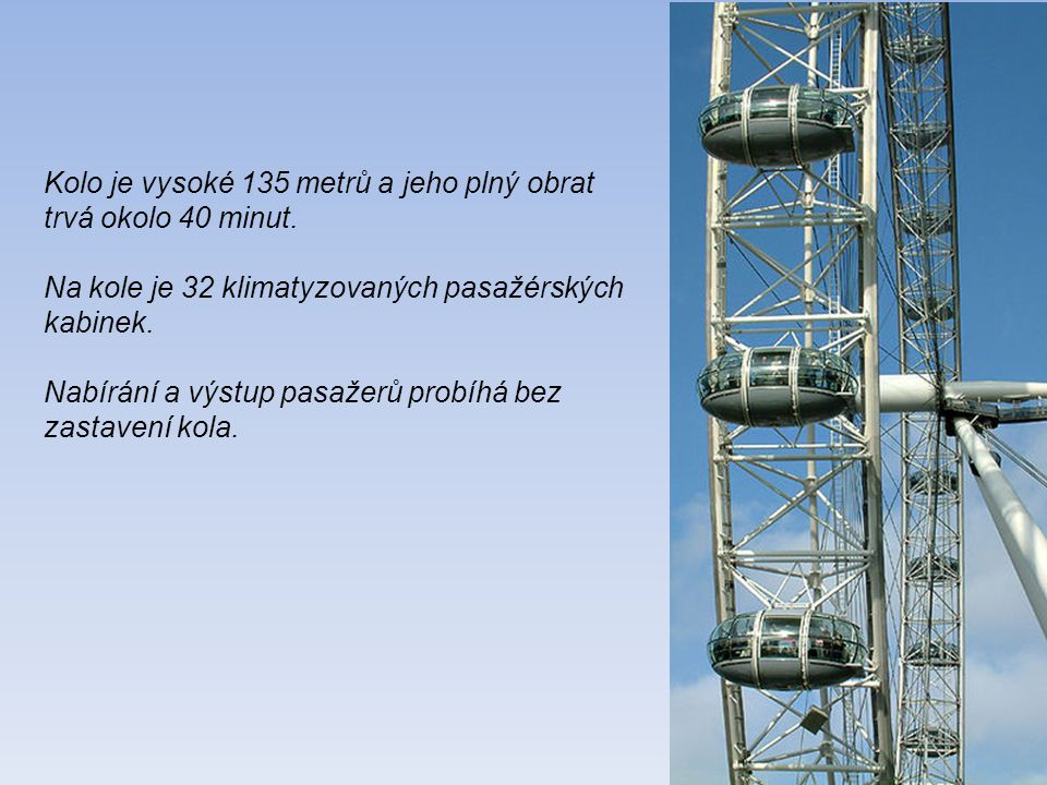 Kolo je vysoké 135 metrů a jeho plný obrat