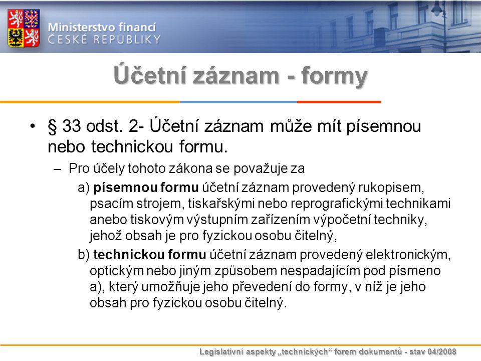 Účetní záznam - formy § 33 odst. 2- Účetní záznam může mít písemnou nebo technickou formu. Pro účely tohoto zákona se považuje za.