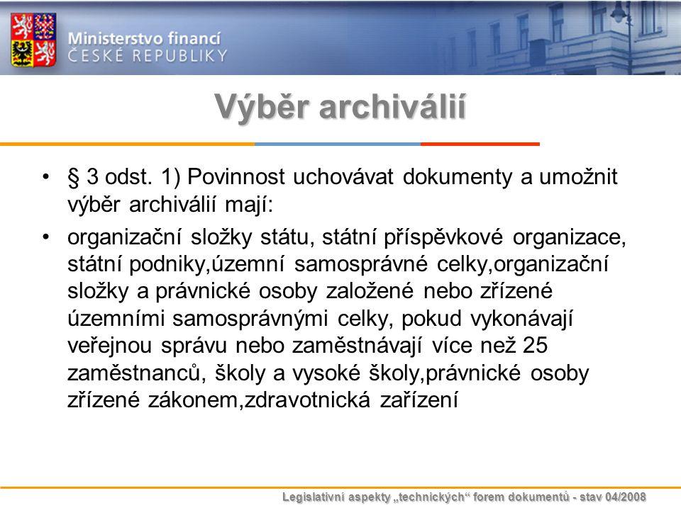 Výběr archiválií § 3 odst. 1) Povinnost uchovávat dokumenty a umožnit výběr archiválií mají: