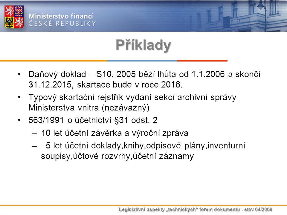 Příklady Daňový doklad – S10, 2005 běží lhůta od 1.1.2006 a skončí 31.12.2015, skartace bude v roce 2016.