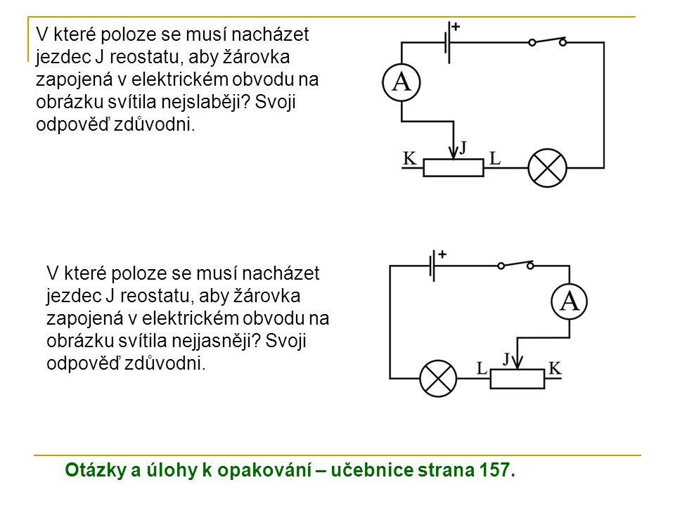 V které poloze se musí nacházet jezdec J reostatu, aby žárovka zapojená v elektrickém obvodu na obrázku svítila nejslaběji Svoji odpověď zdůvodni.