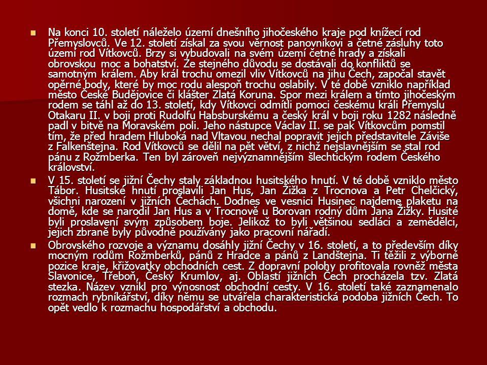 Na konci 10. století náleželo území dnešního jihočeského kraje pod knížecí rod Přemyslovců. Ve 12. století získal za svou věrnost panovníkovi a četné zásluhy toto území rod Vítkovců. Brzy si vybudovali na svém území četné hrady a získali obrovskou moc a bohatství. Ze stejného důvodu se dostávali do konfliktů se samotným králem. Aby král trochu omezil vliv Vítkovců na jihu Čech, započal stavět opěrné body, které by moc rodu alespoň trochu oslabily. V té době vzniklo například město České Budějovice či klášter Zlatá Koruna. Spor mezi králem a tímto jihočeským rodem se táhl až do 13. století, kdy Vítkovci odmítli pomoci českému králi Přemyslu Otakaru II. v boji proti Rudolfu Habsburskému a český král v boji roku 1282 následně padl v bitvě na Moravském poli. Jeho nástupce Václav II. se pak Vítkovcům pomstil tím, že před hradem Hluboká nad Vltavou nechal popravit jejich představitele Záviše z Falkenštejna. Rod Vítkovců se dělil na pět větví, z nichž nejslavnějším se stal rod pánu z Rožmberka. Ten byl zároveň nejvýznamnějším šlechtickým rodem Českého království.